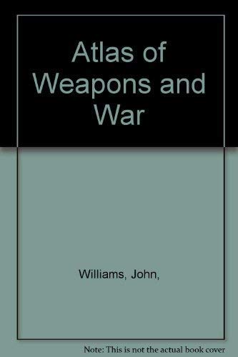 Atlas of Weapons and War: Williams, John,