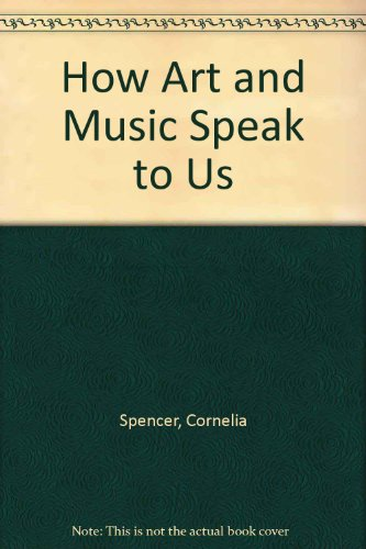 How Art and Music Speak to Us: Cornelia Spencer