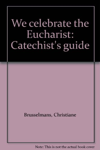 We celebrate the Eucharist: Catechist's guide: Brusselmans, Christiane