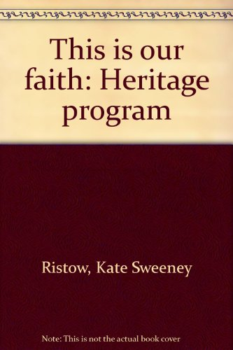 This is our faith: Heritage program: Ristow, Kate Sweeney