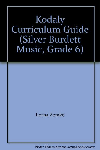 Kodaly Curriculum Guide (Silver Burdett Music, Grade: Lorna Zemke