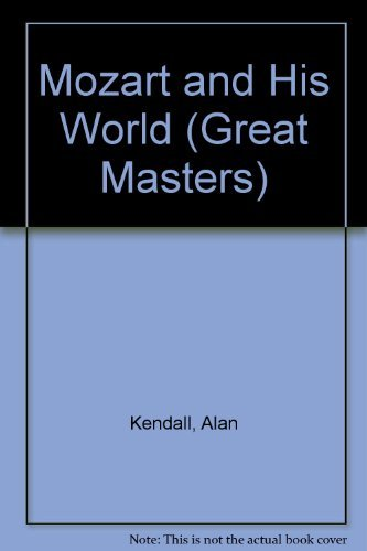 Mozart and His World (Great Masters): Alan Kendall