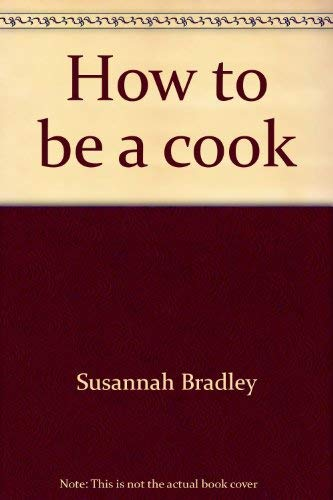 How to be a cook (Whizz kids): Susannah Bradley
