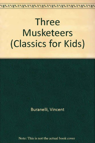 Three Musketeers (Classics for Kids) (0382068122) by Buranelli, Vincent; Dumas, Alexandre