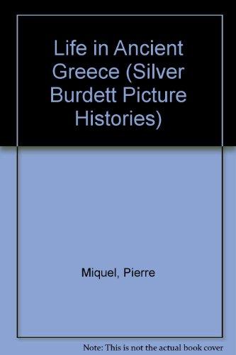 Life in Ancient Greece (Silver Burdett Picture: Pierre Miquel