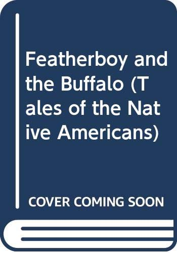 9780382068942: Featherboy and the Buffalo (Tales of the Native Americans)