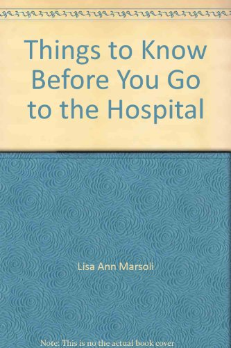 Things to Know Before You Go to the Hospital (Look Before You Leap): Marsoli, Lisa Ann
