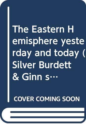 9780382084102: The Eastern Hemisphere yesterday and today (Silver Burdett & Ginn social studies)