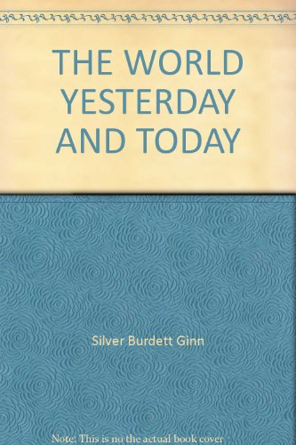 THE WORLD YESTERDAY AND TODAY: Silver Burdett Ginn