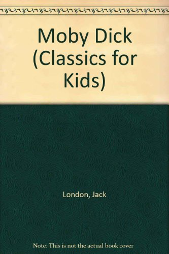 Moby Dick (Classics for Kids) (Spanish Edition): London, Jack