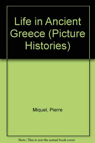 Life in Ancient Greece (Picture Histories) (English: Pierre Miquel