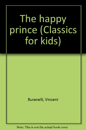 The happy prince (Classics for kids) (0382090934) by Vincent Buranelli