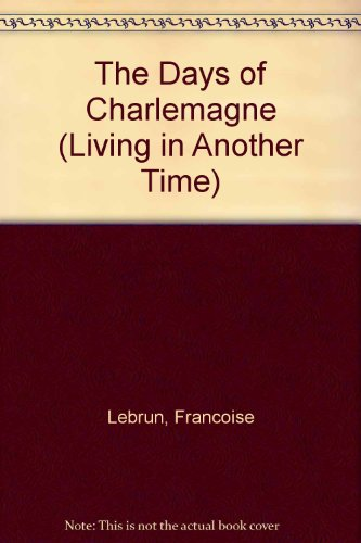 The Days of Charlemagne (Living in Another: Lebrun, Francoise; Hoffmann,