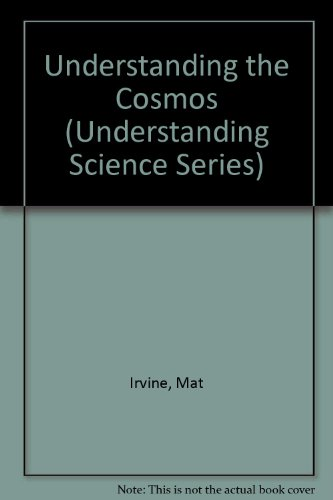 Understanding the Cosmos (Understanding Science Series) (0382091868) by Mat Irvine
