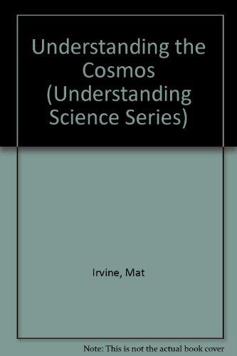 Understanding the Cosmos (Understanding Science Series) (9780382091865) by Mat Irvine