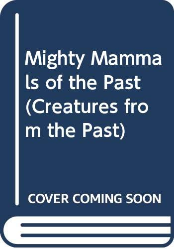 9780382093210: Mighty Mammals of the Past