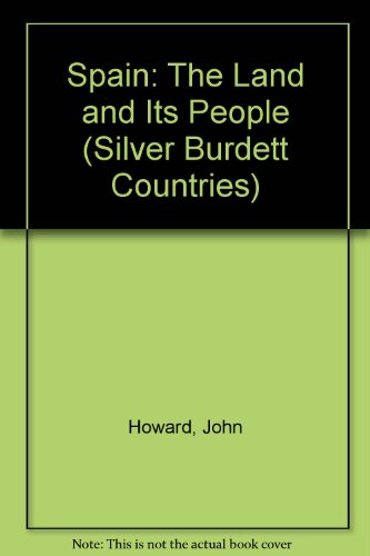Spain: The Land and Its People (Silver Burdett Countries) (0382094700) by John Howard; Carmen Irizarry