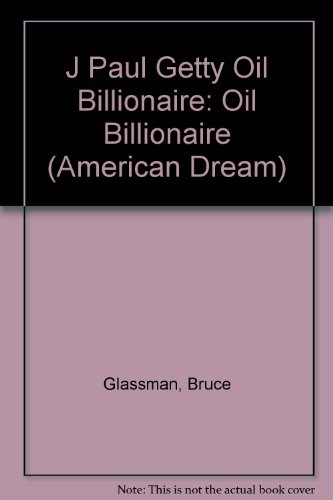 J Paul Getty Oil Billionaire: Oil Billionaire (American Dream): Glassman, Bruce