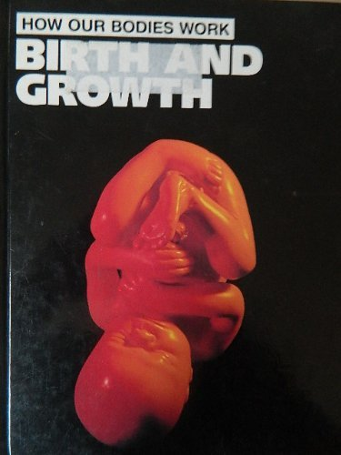Birth and Growth (How Our Bodies Work): Burgess, Janet