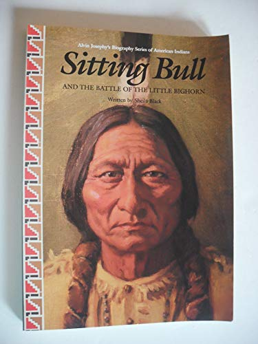 Sitting Bull and the Battle of the Little Bighorn (Alvin Josephy's Biography Series of American Indians) (0382097610) by Sheila Black