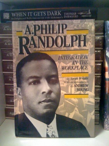 A. Philip Randolph: Integration in the Workplace: Sarah E. Wright,