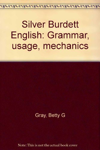 Silver Burdett English: Grammar, usage, mechanics: Gray, Betty G