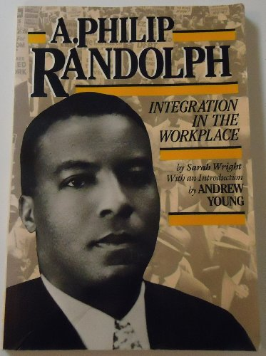 A. Philip Randolph : Integration in the: Sarah E. Wright