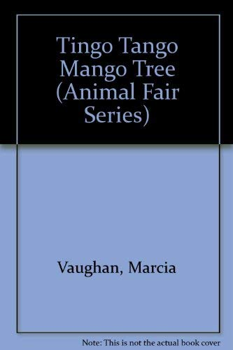 Tingo Tango Mango Tree (Animal Fair Series) (0382240774) by Vaughan, Marcia; Buchanan, Yvonne
