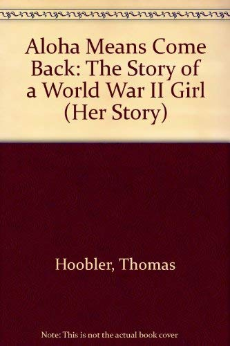 9780382241567: Aloha Means Come Back: The Story of a World War II Girl (Her Story)