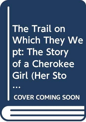 9780382243332: The Trail on Which They Wept: The Story of a Cherokee Girl (Her Story)