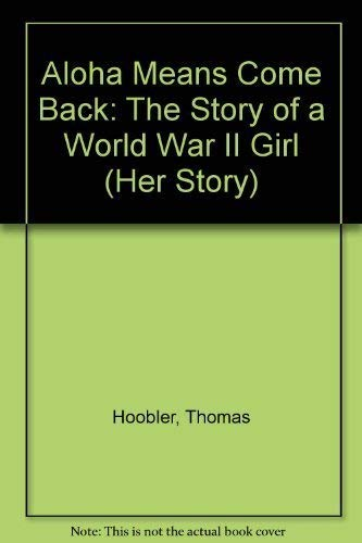 9780382243493: Aloha Means Come Back: The Story of a World War II Girl (Her Story)