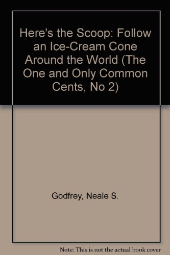 9780382249112: Here's the Scoop: Follow an Ice-Cream Cone Around the World (The One and Only Common Cents, No 2)