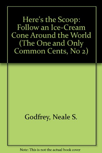 9780382249129: Here's the Scoop: Follow an Ice-Cream Cone Around the World (The One and Only Common Cents, No 2)
