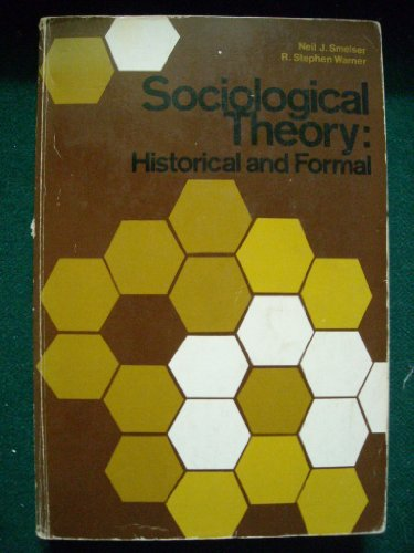 Sociological Theory : Historical and Formal: Smelser Neil J and Warner R Stephen