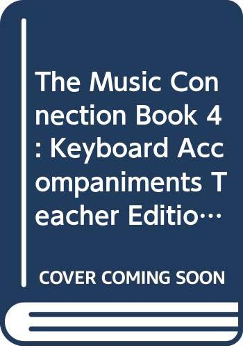 9780382265129: The Music Connection, Book 4: Keyboard Accompaniments, Teacher Edition, Part 2