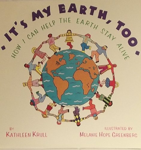It's my earth, too: How I can help the earth stay alive (Primary place): Krull, Kathleen