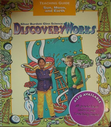 9780382334634: Silver Burdett Ginn Science Discovery Works: Sun, Moon, and Earth (Unit B, Teaching Guide)