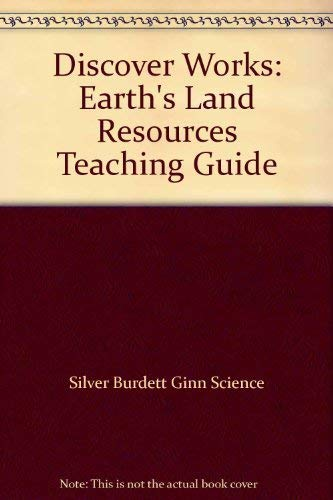 Discover Works: Earth's Land Resources Teaching Guide: Silver Burdett Ginn