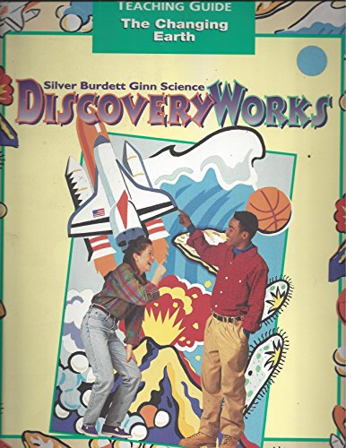 9780382334849: Science Discovery Works, the Changing Earth, Grade 6 Teaching Guide