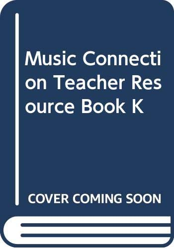 9780382342929: Music Connection Teacher Resource Book K