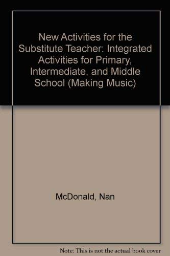 9780382367809: New Activities for the Substitute Teacher: Integrated Activities for Primary, Intermediate, and Middle School (Making Music)