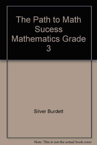 The Path to Math Sucess Mathematics Grade: Silver Burdett