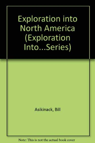 Exploration into North America (Exploration Into.Series): Asikinack, Bill, Scarborough, Kate
