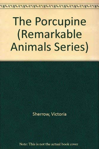 9780382392344: The Porcupine (Remarkable Animals Series)