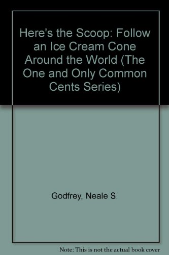 9780382393143: Here's the Scoop: Follow an Ice Cream Cone Around the World (The One and Only Common Cents Series)