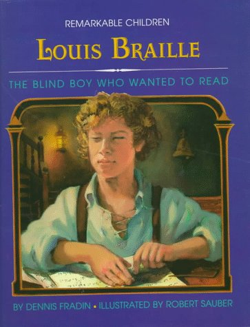 Louis Braille: The Blind Boy Who Wanted: Fradin, Dennis B.