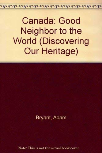 9780382394980: Canada: Good Neighbor to the World (Discovering Our Heritage)