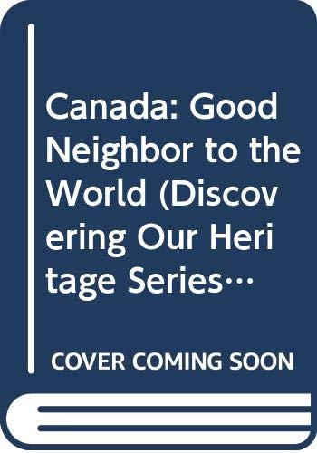 9780382396120: Canada: Good Neighbor to the World (Discovering Our Heritage Series)