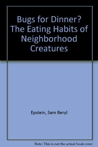 9780382398292: Bugs for Dinner? The Eating Habits of Neighborhood Creatures
