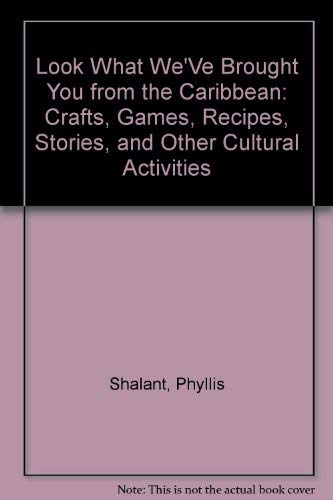 Look What We'Ve Brought You from the Caribbean: Crafts, Games, Recipes, Stories, and Other Cultural Activities (0382399250) by Shalant, Phyllis
